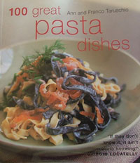 100 Great Pasta Dishes Italian Cook Book by Ann and Franco Taruschio